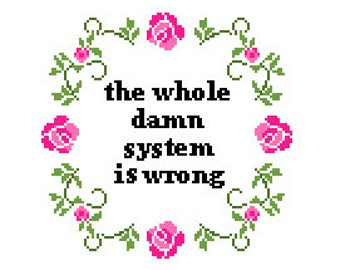 the whole damn system is wrong - cross stitch pattern