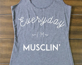 Everyday I'm Musclin' - Lift Tank Top - Lifting Tank For Women - Gym Tank - Tank - Workout Tank - Exercise Tank - Muscle Tank Top