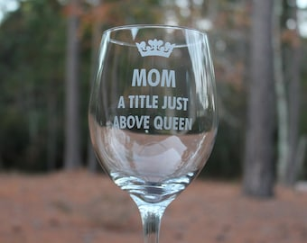 Personalized Wine Glass, Mom A Title Just Above Queen, Engraved, Mom wine glass