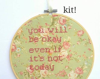 """Floral Cross Stitch KIT """"You Will Be Okay Even If It's Not Today"""" Embroidery 8"""" hanging mental health charity awareness gift, self care kit"""