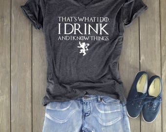 Game of Thrones Shirt - I Drink and I Know Things - Tyrion Lannister Shirt - GoT Shirt - Unisex Shirt