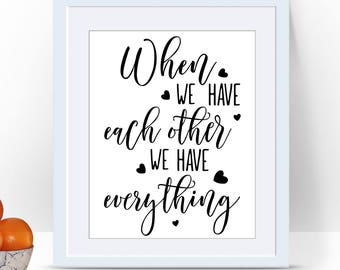 Romantic Printable, We Have Each Other, Valentine Home Decor, Print for Lovers