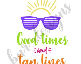 Good Times and Tan Lines SVG, Summer SVG, DXF File, Cricut File, Cameo File, Silhouette File, Cuttable File