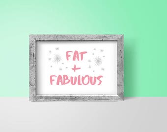 Body Positive Print Fat & Fabulous | instant download, fat acceptance, self love, girl power, printable, feminist wall art, feminism poster