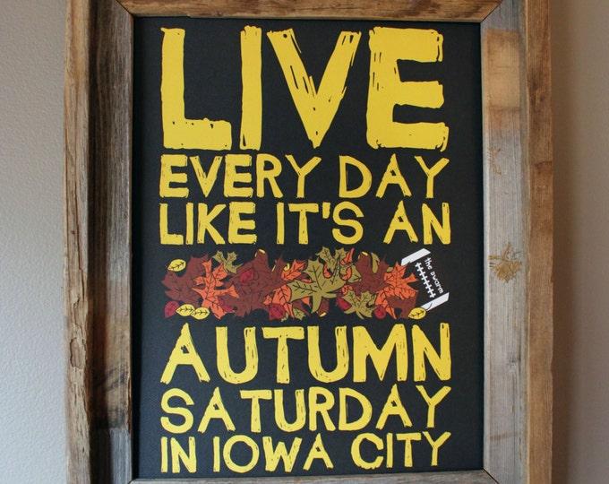Live Every Day Like It's An Autumn Saturday in Iowa City - University of Iowa - Print (Black & Gold) - Unframed