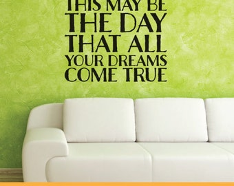 This May Be That Day All Your Dreams Come True | Removable Wall Decal Sticker | MS023VC