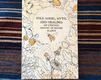 Folk Magic, Myth, and Healing: An Unusual History of British Plants — Non-fiction botanical folklore reference book