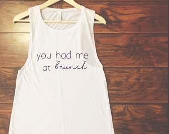 You Had Me at Brunch Muscle Tank