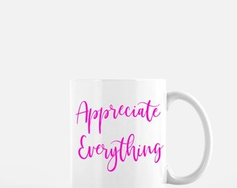 Appreciate Everything Coffee Mug