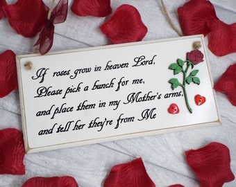 IF ROSES GROW in Heaven Lord, please pick a bunch for me. Place them in my mother's arms... Hand-painted memorial plaque.