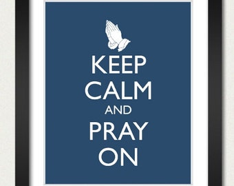 Christian Poster - Keep Calm and Carry On Poster - Keep Calm and Pray On - Prayer Poster - Multiple COLORS - 8x10 Art Print or 13x19 Poster