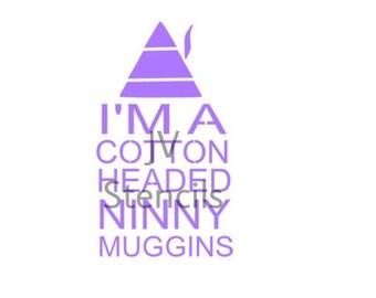 I'm A Cotton Headed Ninny Muggins Stencil
