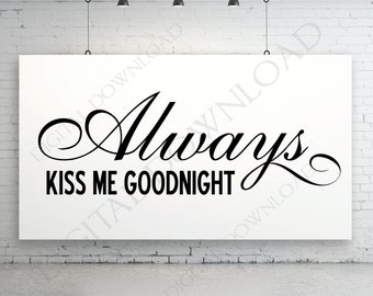 Always Kiss Me Goodnight Digital Design Download   Ready To Use Digital  File, Vinyl Design Saying, Printable Quotes, .SVG, .AI, .PNG