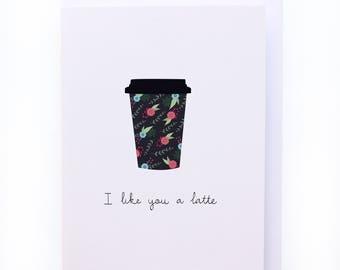 I like you a latte - Coffee related greeting card