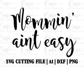 Mommin' Aint Easy SVG Cutting File, Ai, Dxf and Png | Instant Download | Cricut and Silhouette | Mom svg