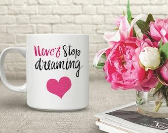 Never Stop Dreaming Mug. Coffee Cup. Tea Drinkers Gift. Coffee Lovers Gift. Motivation Mug. Inspirational Mug. Glitter Mug.