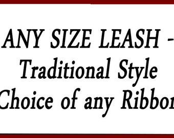 Any Size Leash - Your Choice of Ribbon - Dog Gift - Custom Order -