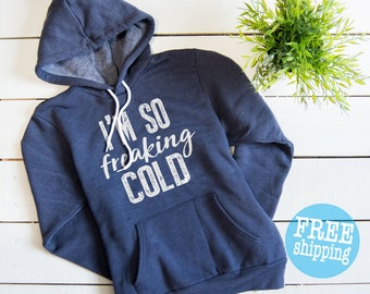 I'm so freaking cold, I am so freaking cold, Freaking cold, I'm so freaking cold hoodie, i'm so freaking cold sweatshirt, Super soft Hoodie