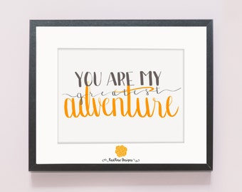 You Are My Greatest Adventure Print (Hand Lettered)