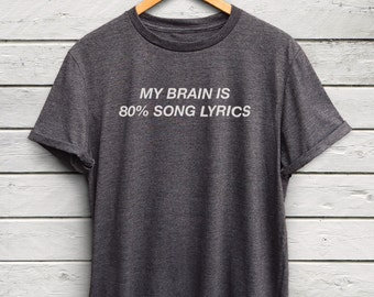 My Brain is 80% song lyrics Shirt - my brain is lyrics, funny tshirts, trending tshirts, tumblr shirts, music shirts, tumblr fashion, quotes
