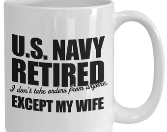 Funny Coffee Mug - Retired Navy Coffee Mug - Gift Idea For Retired Navy - Funny Retired Navy For Dad, Mom, Brother, Sister or Friend