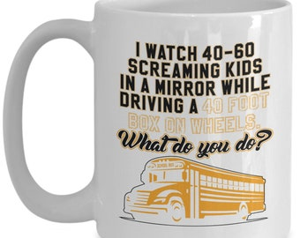 Bus Driver Mug   White - I Watch 40 -60 Screaming Kids
