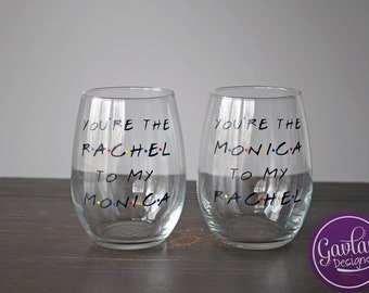 You're The Monica To My Rachel Wine Set - Best Friends - With Stem or Stemless - Rachel To My Monica - Inspired by FRIENDS TV Show