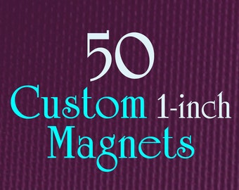 """50 Custom Magnets - 1"""" (one Inch) - Full Color - As many designs as you want!"""