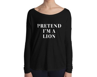 Pretend I'm A Lion Baby Lion Cub Lion Art Print Animal Lover Lion Roaring African Lion Jungle King Lion Birthday Party Gift Ladies' Long Sle