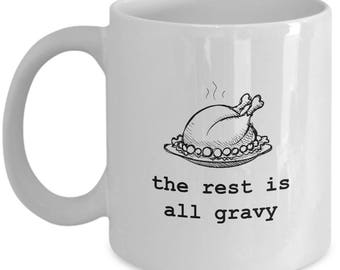 The Rest is All Gravy Funny Gift Mug Coffee Cup Thanksgiving Turkey Dinner Sarcastic