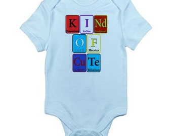 Kind of Cute Onsies - Baby Bodysuits!  Periodic Elements Chemistry - Adorable Gifts!