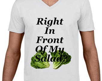 Right In Front Of My Salad? T Shirt