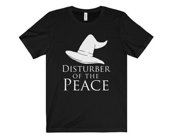 Funny Disturber Of The Peace Wizard Hat Unisex Short Sleeve Tee - The Hobbit - The Lord Of The Rings - Gandalf - Fandom