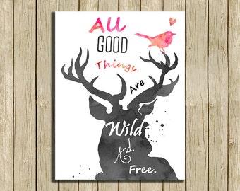 Wand Kunst druckbare Angebot aller guten Dinge sind wild und frei Hirsch Natur druckfähigen instant Download 8 x 10 drucken Wohnkultur
