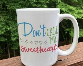 Don't Call Me Sweetheart / coffee mug / coffee cup / funny coffee mug / coffee mug with sayings / custom coffee mug / coffee mug for her