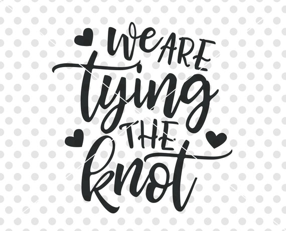 We Are Tying The Knot Svg Dxf Cutting File Tying The Knot