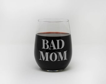 Bad Mom, Stemless Wine Glass, Mother's Day, Custom Engraved, Personalized Gift, Gift for Mom, Mothers Day, Engraved Glass --27384-SWG1-028