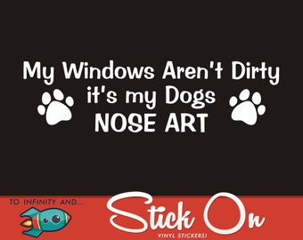 "Dog Nose Art Decal- ""My Windows Aren't Dirty That's My Dogs Nose Art Decal"