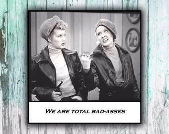 Magnet - We are total bad-asses - Lucy and Ethel - Best friend gift / Sister gift