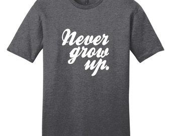 Never Grow Up - Inspirational Quote T-Shirt