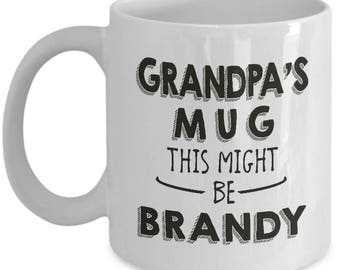Funny Gift For Grandpa - This Might Be Brandy - Grandparent Grandfather Home Office Alcohol Coffee Cup Mug