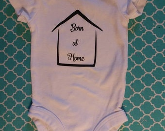 Born at Home onsie, Homebirth Baby, Home Birth Midwife
