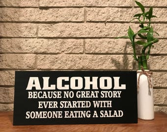 alcohol sign - ALCOHOL because no great story ever started with eating a salad - bar sign- reception sign sign - hand painted sign