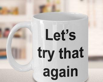 """Teacher Mug - Gift for Teachers - """"Let's try that again"""" Mug"""