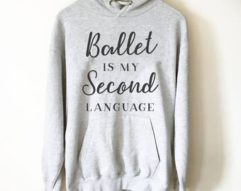 Ballet Is My Second Language Hoodie - Ballet Hoodie | Ballet shirt | dance shirt | ballerina shirt | ballet | ballerina | dancer gift