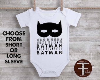 Always Be Yourself Unless You Can Be Batman ONESIE ®,  Always Be Batman Onesie, Batman Onesie, Batman Shirt, Onesies for Boys, Baby Onesie