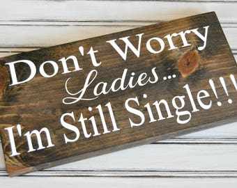 Don't Worry Ladies I'm Still Single Ring Bearer Custom Rustic Hand Painted Wood Sign | Wedding Sign | Funny Wedding Sign |  Wedding Signage