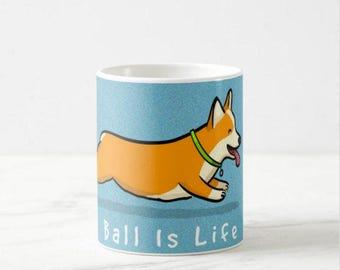 Corgi - Ball Is Life - Corgi Mug - Pembroke Welsh Corgi