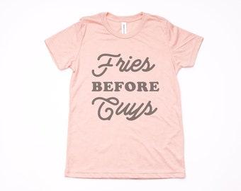 Fries Before Guys, Girls T Shirt
