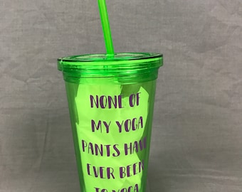 Green Tumbler- None of my yoga pants have ever been to yoga